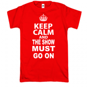 Футболка Keep Calm and The Show Must GO ON