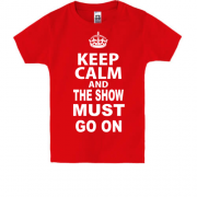Детская футболка Keep Calm and The Show Must GO ON