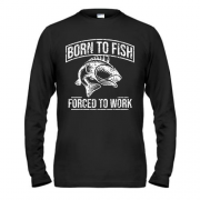 Лонгслив Born to Fish  Forced to work