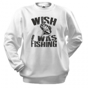 Світшот Wish I was fishing
