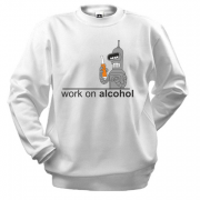 Свитшот Work on alcohol
