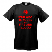 Футболка Take what is yours with Fire and Bllod