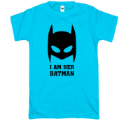 Футболка I am her batman