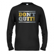 Лонгслив don`t quit (do it)